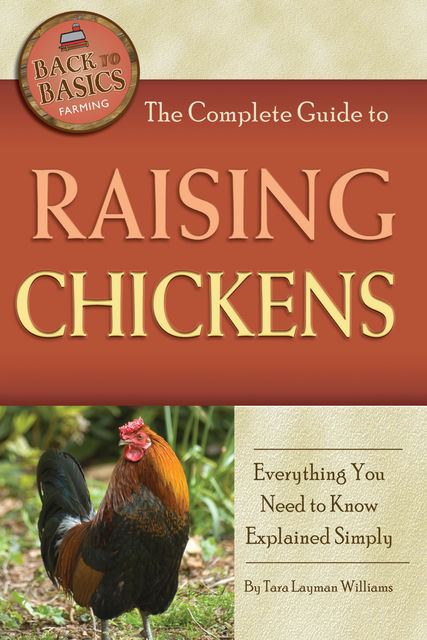 The Complete Guide to Raising Chickens, Tara Layman Williams