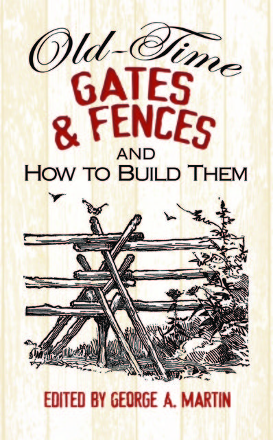 Old-Time Gates and Fences and How to Build Them, George Martin