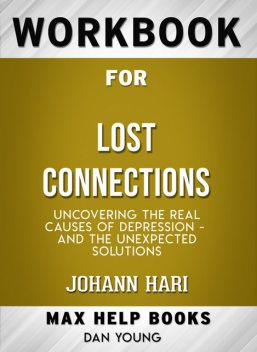 Workbook for Lost Connections: Uncovering the Real Causes of Depression – and the Unexpected Solutions (Max-Help Books), Dan Young