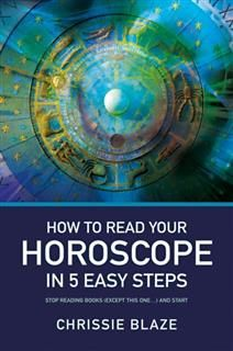 How to Read Your Horoscope in 5 Easy Steps, Chrissie Blaze