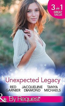 Unexpected Legacy, Red Garnier, Tanya Michaels, Jacqueline Diamond