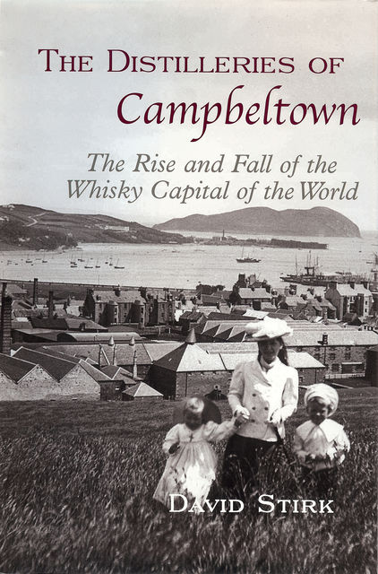 The Distilleries of Campbeltown, David Stirk