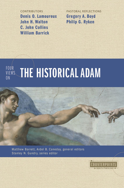Four Views on the Historical Adam, Gregory Boyd, John H. Walton, C. John Collins, Denis Lamoureux, Philip G. Ryken, William D. Barrick