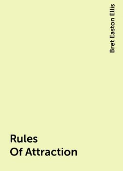 Rules Of Attraction, Bret Easton Ellis