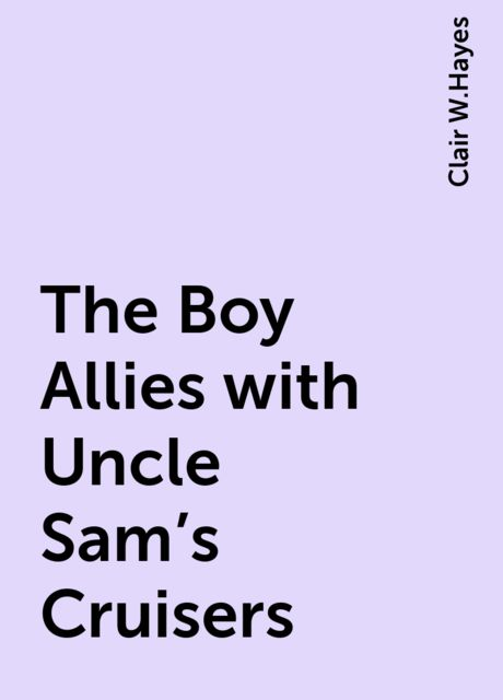 The Boy Allies with Uncle Sam's Cruisers, Clair W.Hayes