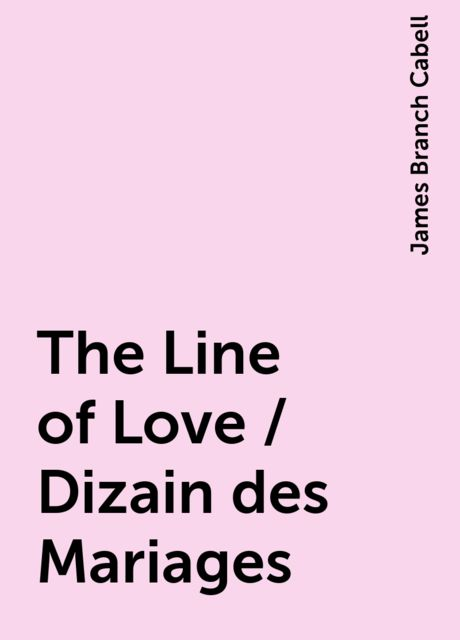 The Line of Love / Dizain des Mariages, James Branch Cabell