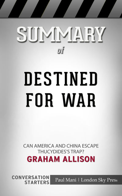 Summary of Destined for War Can America and China Escape Thucydides's Trap?: Conversation Starters, Paul Mani