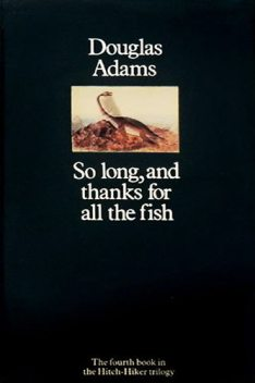 So Long, And Thanks For All The Fish, Дуглас Адамс