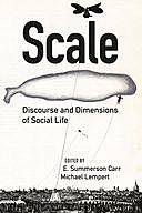 Scale: Discourse and Dimensions of Social Life, Michael Lempert, E. Summerson Carr