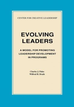 Evolving Leaders: A Model for Promoting Leadership Development in Programs, Charles J. Palus, Wilfred H. Drath