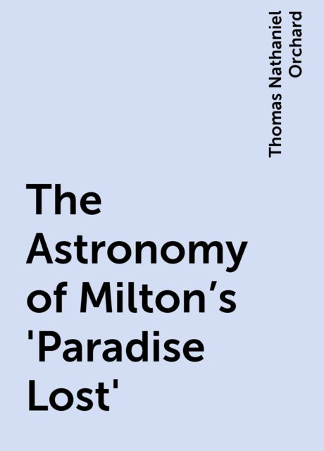 The Astronomy of Milton's 'Paradise Lost', Thomas Nathaniel Orchard