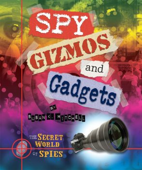 Spy Gizmos and Gadgets, Susan K.Mitchell