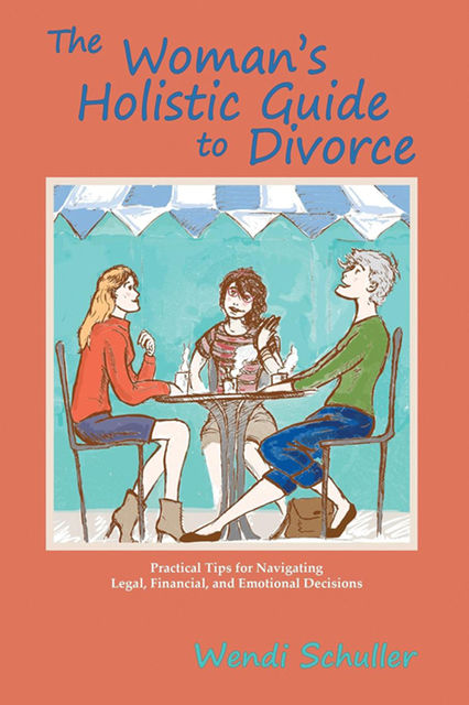 The Woman's Holistic Guide to Divorce, Wendi Schuller