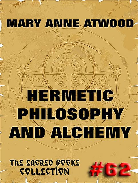 Hermetic Philosophy and Alchemy, Mary Anne Atwood