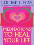 Meditations to Heal Your Life, Louise Hay