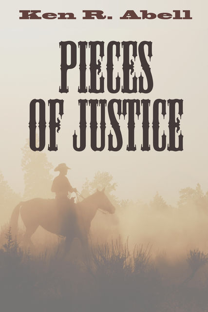 Pieces of Justice, Ken R. Abell