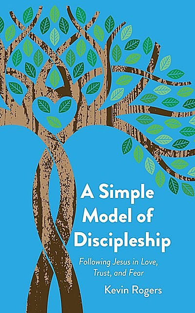 A Simple Model of Discipleship, Kevin Rogers