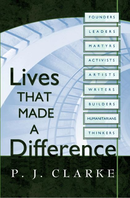 Lives That Made a Difference, P.J.Clarke