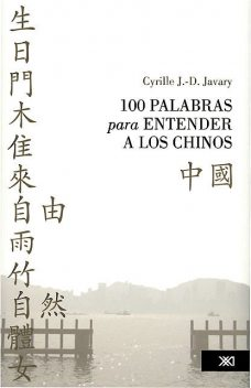 100 palabras para entender a los chinos, Cyrille J. -D. Javary