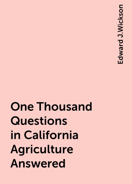 One Thousand Questions in California Agriculture Answered, Edward J.Wickson