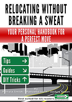 Relocating Without Breaking A Sweat: Your Personal Handbook For A Perfect Move, Green Joshua, Irwin Manuella, Smith Pamela