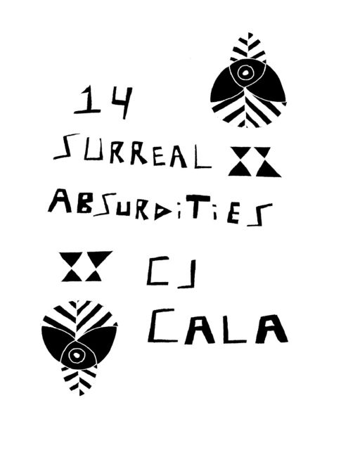 14 Surreal Absurdities: The Select Works of C.J. Cala, C.J.Cala