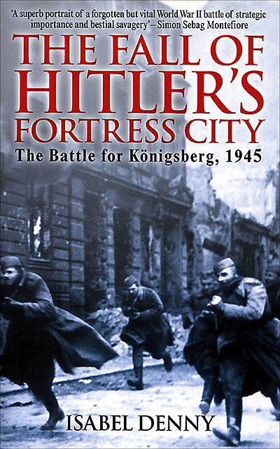 The Fall of Hitler's Fortress City, Isabel Denny