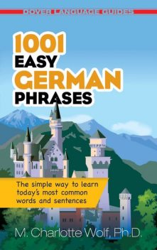 1001 Easy German Phrases, Ph.D., M.Charlotte Wolf
