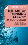 A Joosr Guide to The Art of Thinking Clearly by Rolf Dobelli, Joosr