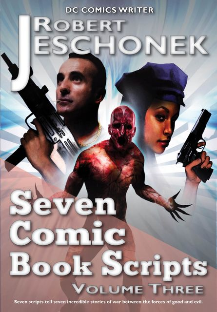 Seven Comic Book Scripts Volume Three, Robert Jeschonek