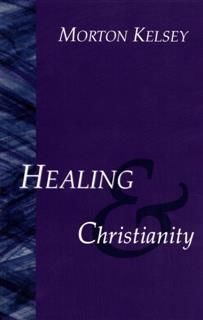 Healing and Christianity, Morton T. Kelsey