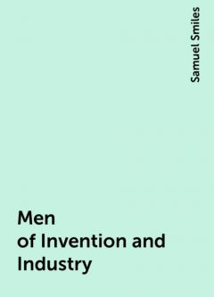 Men of Invention and Industry, Samuel Smiles
