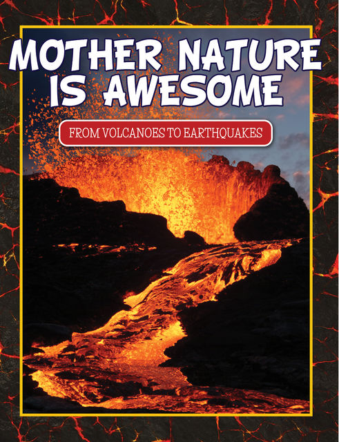 Mother Nature Is Awesome (From Volcanoes To Earthquakes), Speedy Publishing