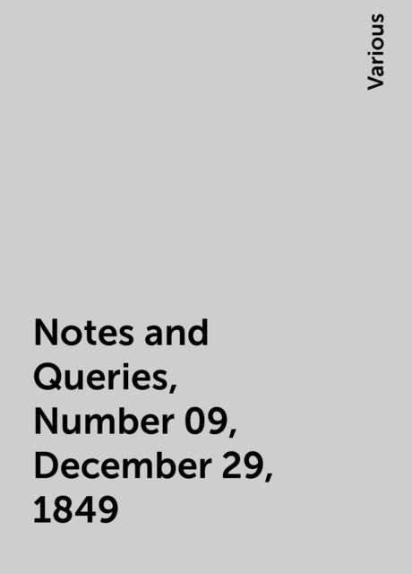 Notes and Queries, Number 09, December 29, 1849, Various