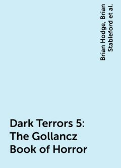 Dark Terrors 5: The Gollancz Book of Horror, Peter Straub, Tanith Lee, Christopher Fowler, Nicholas Royle, Nancy Kilpatrick, Richard Matheson, Kim Newman, James Van Pelt, Graham Masterton, Lisa Tuttle, Mick Garris, Ramsey Campbell, Gwyneth Jones, Brian Hodge, Smith Michael, Stephen Jones, Eric Brown, Brian Stableford, Mary A.Turzillo, Gregory Frost, Joel Lane, David J.Schow, Melanie Tem, David Sutton, Chaz Brenchley, David Case, Caitlín Kiernan, Cherry Wilder, William Trotter, Dennis Etchison, C. Bruce Hunter, Gahan Wilson, Roberta Lannes