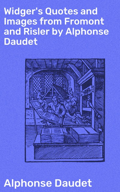 Widger's Quotes and Images from Fromont and Risler by Alphonse Daudet, Alphonse Daudet