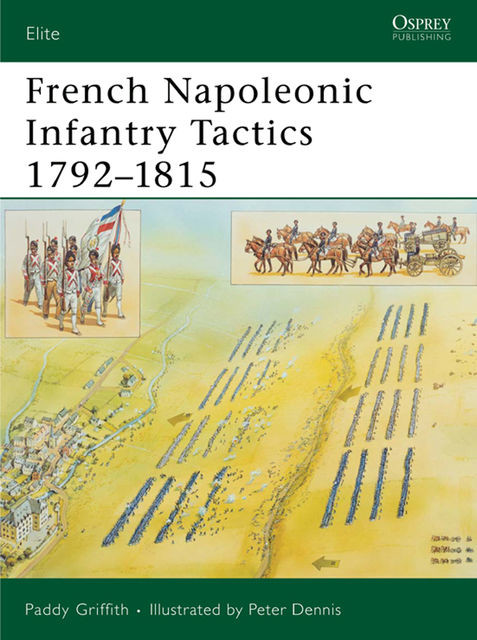 French Napoleonic Infantry Tactics 1792?1815, Paddy Griffith