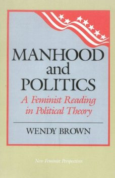 Manhood and Politics, Wendy Brown