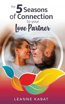 The 5 Seasons of Connection to Your Love Partner, Leanne Kabat