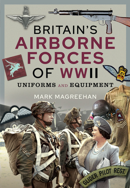 Britain's Airborne Forces of WWII, Mark Magreehan