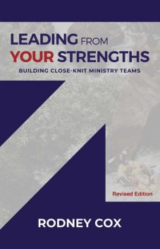 Leading from Your Strengths (Revised Edition), Rodney Cox