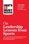 HBR's 10 Must Reads on Leadership Lessons from Sports (featuring interviews with Sir Alex Ferguson, Kareem Abdul-Jabbar, Andre Agassi), Harvard Business Review, Kareem Abdul-Jabbar, Alex Ferguson, Bill Parcells, Joe Girardi