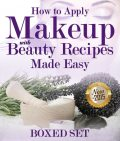 How to Apply Makeup With Beauty Recipes Made Easy, Speedy Publishing