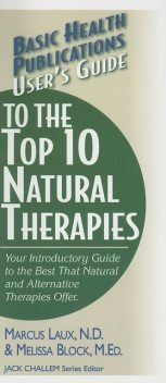 User's Guide to the Top 10 Natural Therapies, Melissa Block M. Ed., Marcus Laux N.D.
