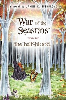 War of the Seasons, Book Two: The Half-Blood, Janine K.Spendlove