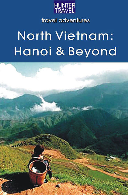 North Vietnam: Hanoi & Beyond, Janet Arrowood