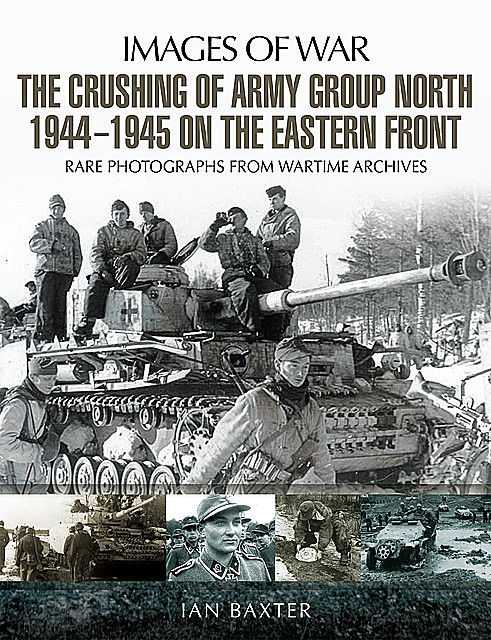 The Crushing of Army Group North 1944–1945 on the Eastern Front, Ian Baxter