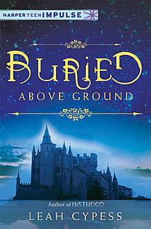Buried Above Ground, Leah Cypess