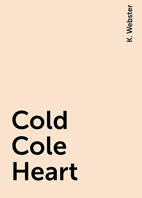 Cold Cole Heart, K. Webster