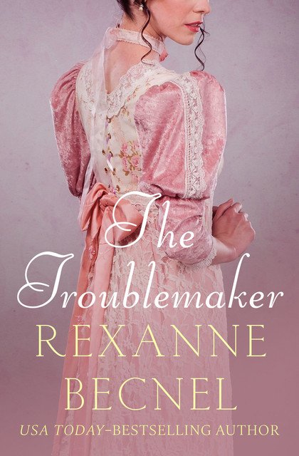 The Troublemaker, Rexanne Becnel